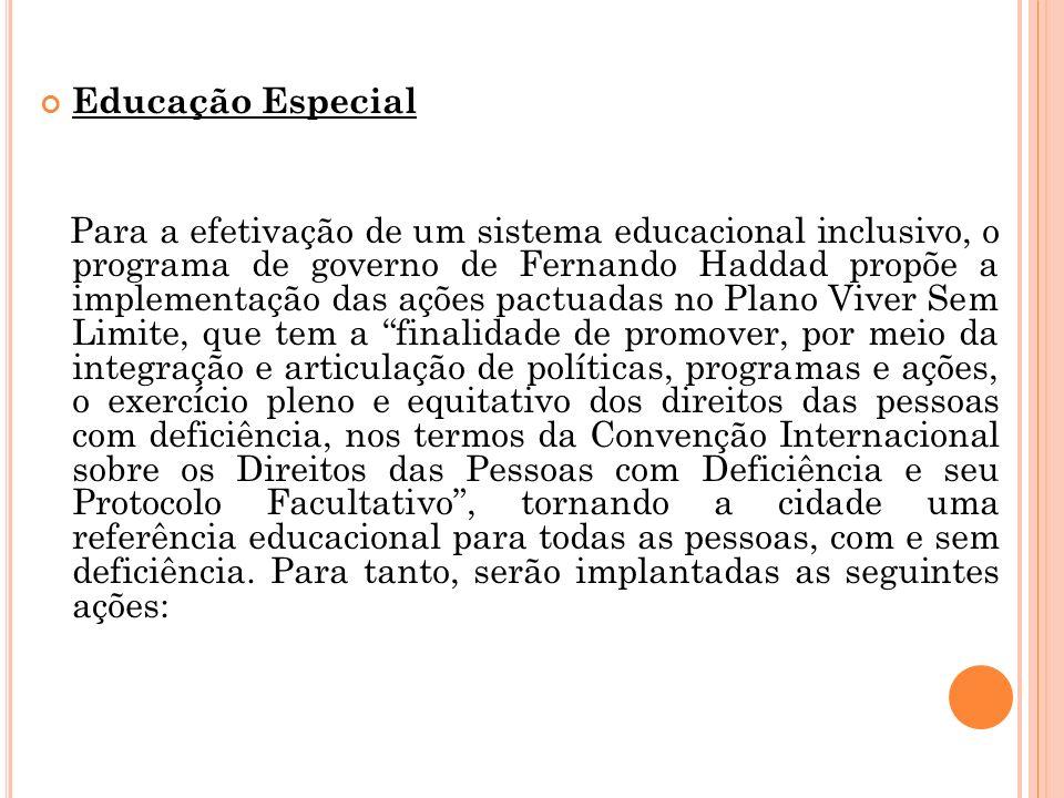 Educação Especial Para a efetivação de um sistema educacional inclusivo, o programa de governo de Fernando Haddad propõe a implementação das ações pac