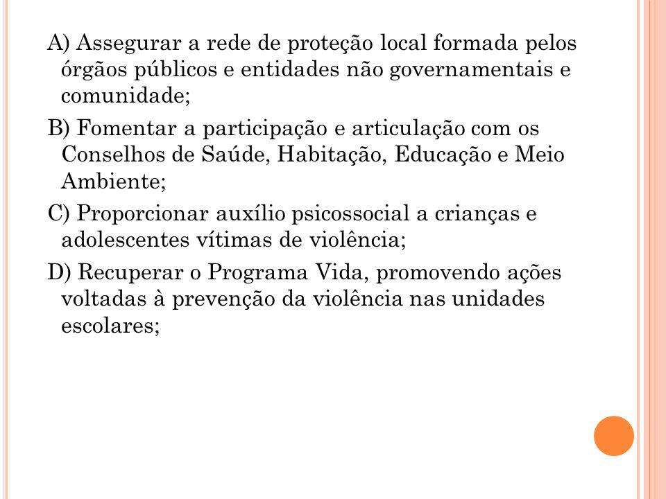 A) Assegurar a rede de proteção local formada pelos órgãos públicos e entidades não governamentais e comunidade; B) Fomentar a participação e articula