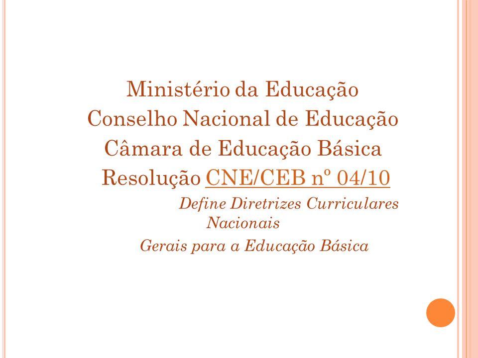 Ministério da Educação Conselho Nacional de Educação Câmara de Educação Básica Resolução CNE/CEB nº 04/10CNE/CEB nº 04/10 Define Diretrizes Curricular