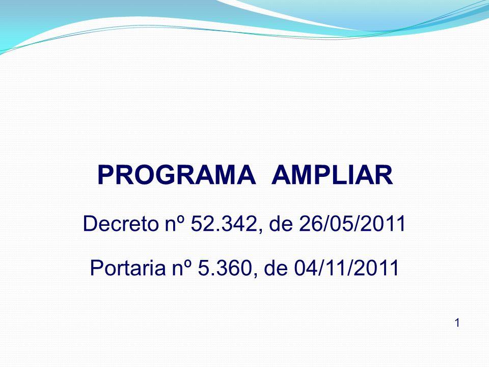 PROGRAMA AMPLIAR Decreto nº 52.342, de 26/05/2011 Portaria nº 5.360, de 04/11/2011 1