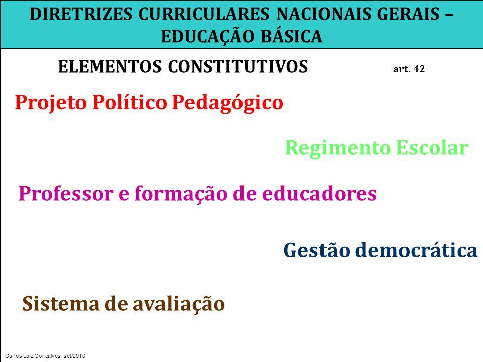 DIRETRIZES CURRICULARES NACIONAIS GERAIS – EDUCAÇÃO BÁSICA ELEMENTOS CONSTITUTIVOS art. 42 Carlos Luiz Gonçalves set/2010 Projeto Político Pedagógico
