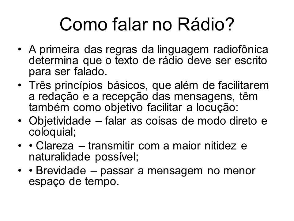 Como falar no Rádio? A primeira das regras da linguagem radiofônica determina que o texto de rádio deve ser escrito para ser falado. Três princípios b
