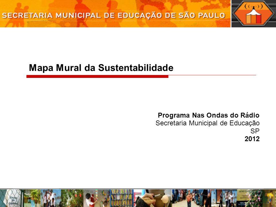 Mapa Mural da Sustentabilidade Programa Nas Ondas do Rádio Secretaria Municipal de Educação SP 2012