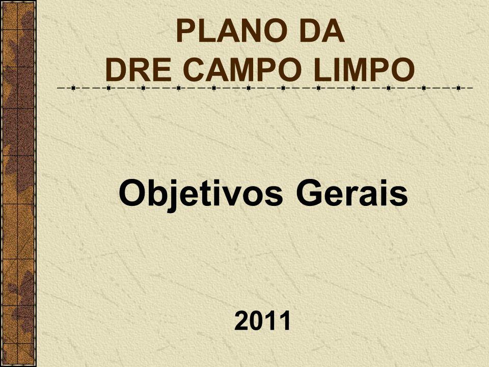 PLANO DA DRE CAMPO LIMPO Objetivos Gerais 2011