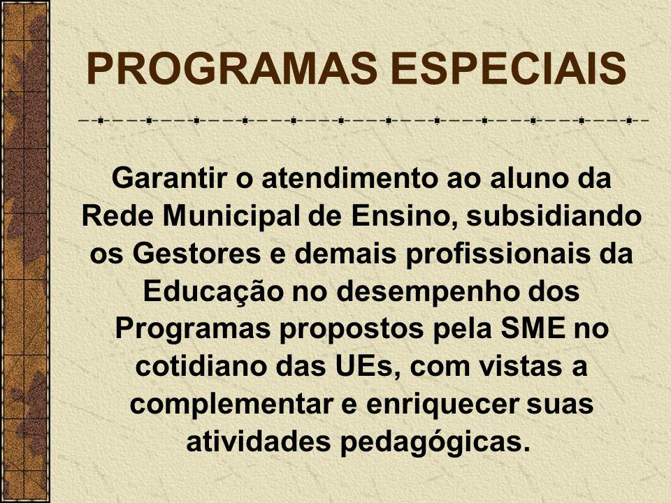 PROGRAMAS ESPECIAIS Garantir o atendimento ao aluno da Rede Municipal de Ensino, subsidiando os Gestores e demais profissionais da Educação no desempe