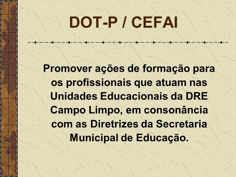 DOT-P / CEFAI Promover ações de formação para os profissionais que atuam nas Unidades Educacionais da DRE Campo Limpo, em consonância com as Diretrize
