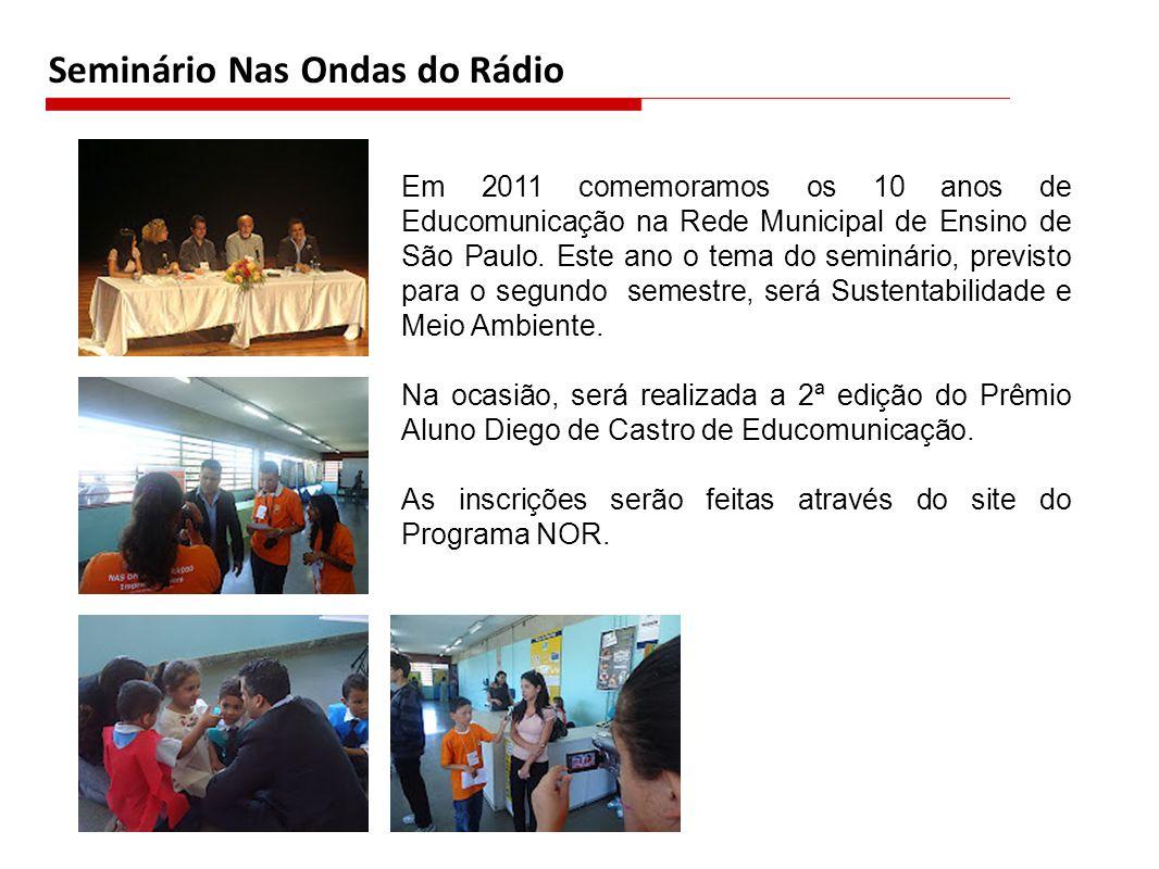 Seminário Nas Ondas do Rádio Em 2011 comemoramos os 10 anos de Educomunicação na Rede Municipal de Ensino de São Paulo. Este ano o tema do seminário,