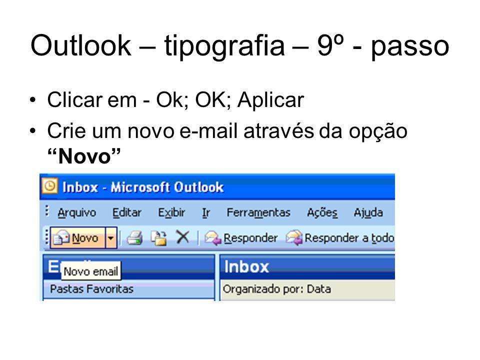 Outlook – tipografia – 9º - passo Clicar em - Ok; OK; Aplicar Crie um novo e-mail através da opção Novo