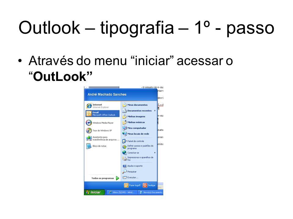Outlook – tipografia – 2º - passo O Outlook abrirá similar a imagem abaixo