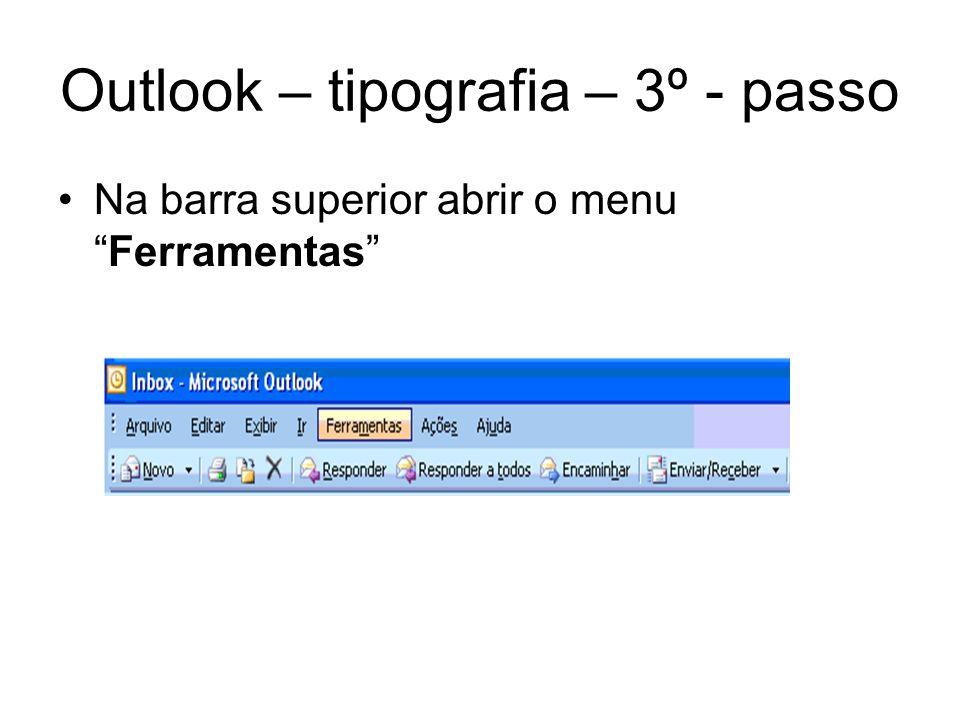 Outlook – tipografia – 4º - passo No menu ferramentas acessar Opções