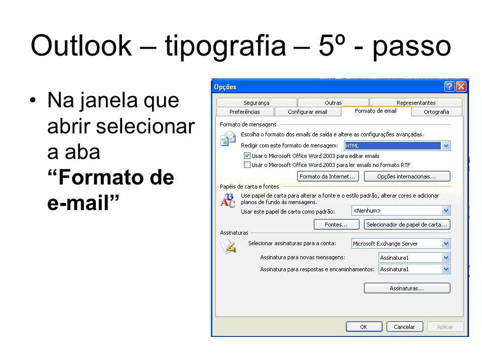 Outlook – tipografia – 5º - passo Na janela que abrir selecionar a aba Formato de e-mail