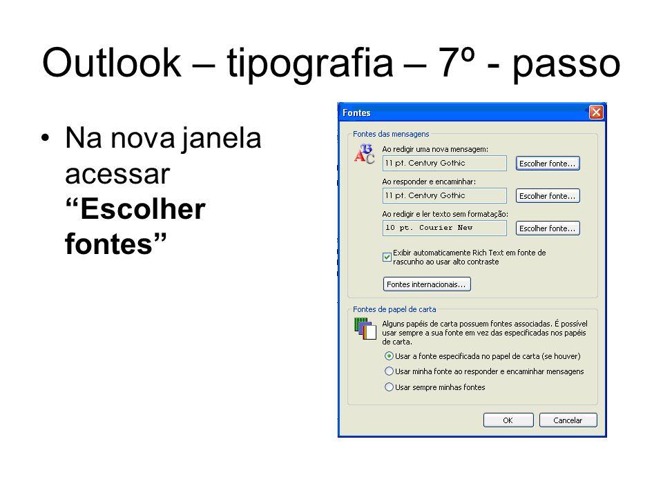 Outlook – tipografia – 8º - passo Nas 3 opções de escolher fontesconfigu -rar fonte (padrão DRE- JT Century Gothic, normal, tamanho 11)