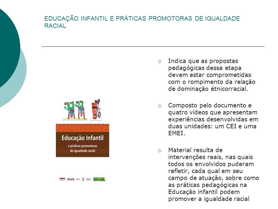 EDUCAÇÃO INFANTIL E PRÁTICAS PROMOTORAS DE IGUALDADE RACIAL Indica que as propostas pedagógicas dessa etapa devem estar comprometidas com o rompimento da relação de dominação étnicorracial.