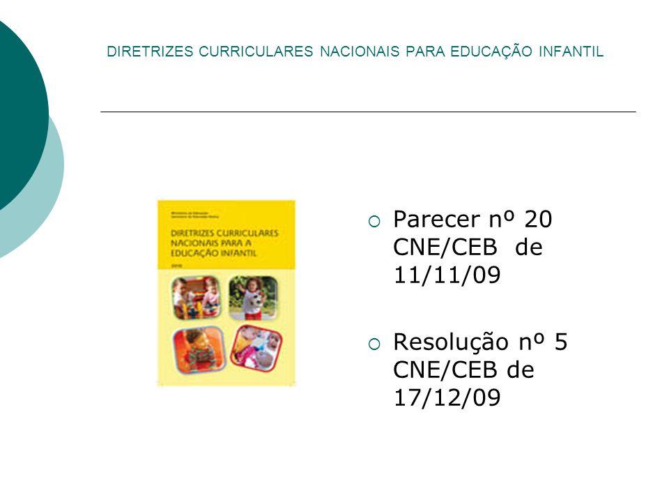 DIRETRIZES CURRICULARES NACIONAIS PARA EDUCAÇÃO INFANTIL Parecer nº 20 CNE/CEB de 11/11/09 Resolução nº 5 CNE/CEB de 17/12/09