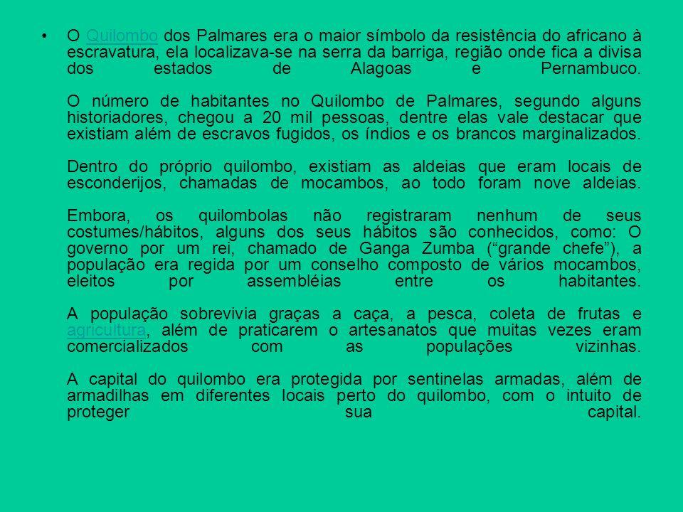 O Quilombo dos Palmares era o maior símbolo da resistência do africano à escravatura, ela localizava-se na serra da barriga, região onde fica a divisa