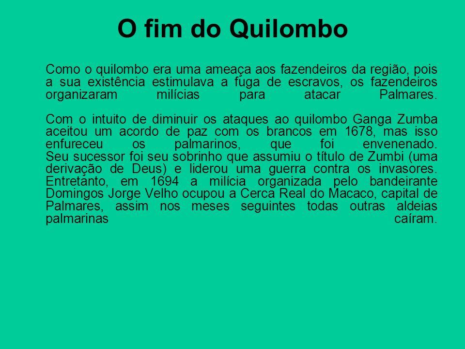 O fim do Quilombo Como o quilombo era uma ameaça aos fazendeiros da região, pois a sua existência estimulava a fuga de escravos, os fazendeiros organi