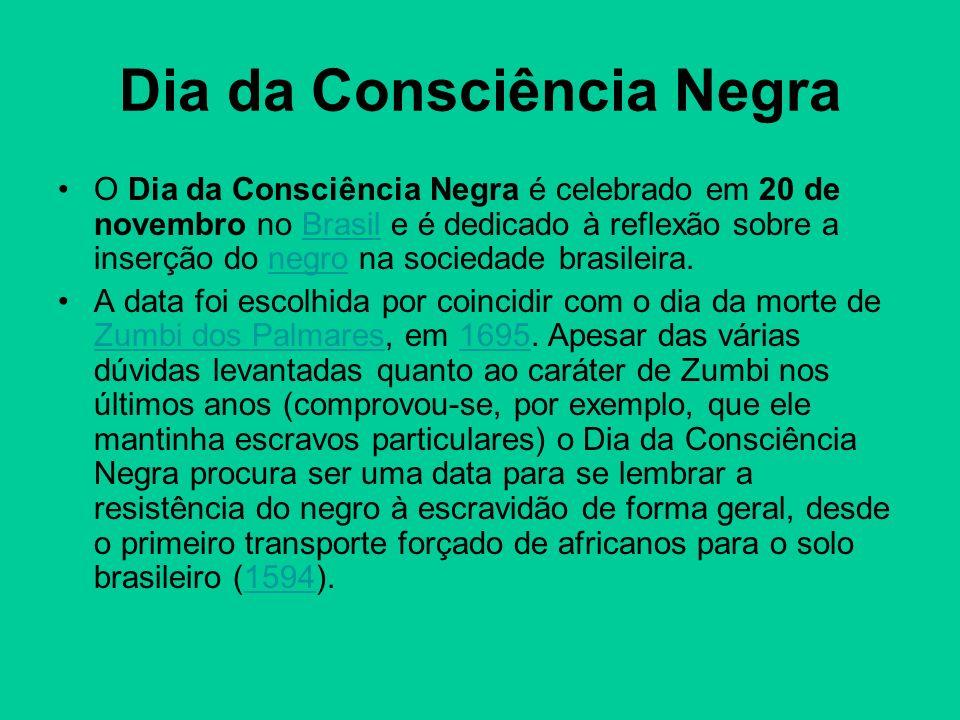 Dia da Consciência Negra O Dia da Consciência Negra é celebrado em 20 de novembro no Brasil e é dedicado à reflexão sobre a inserção do negro na socie
