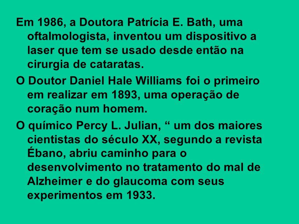 Em 1986, a Doutora Patrícia E. Bath, uma oftalmologista, inventou um dispositivo a laser que tem se usado desde então na cirurgia de cataratas. O Dout