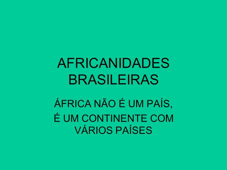 AFRICANIDADES BRASILEIRAS ÁFRICA NÃO É UM PAÍS, É UM CONTINENTE COM VÁRIOS PAÍSES