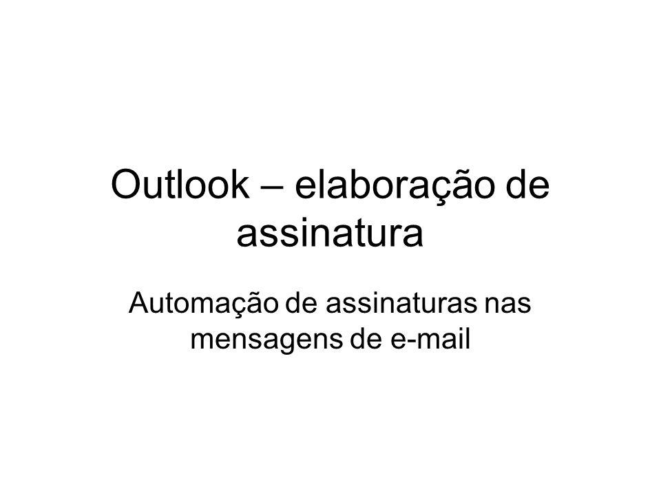 Outlook – elaboração de assinatura Automação de assinaturas nas mensagens de e-mail
