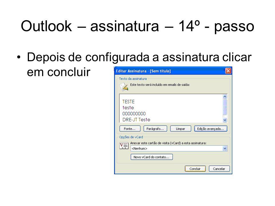 Outlook – assinatura – 14º - passo Depois de configurada a assinatura clicar em concluir