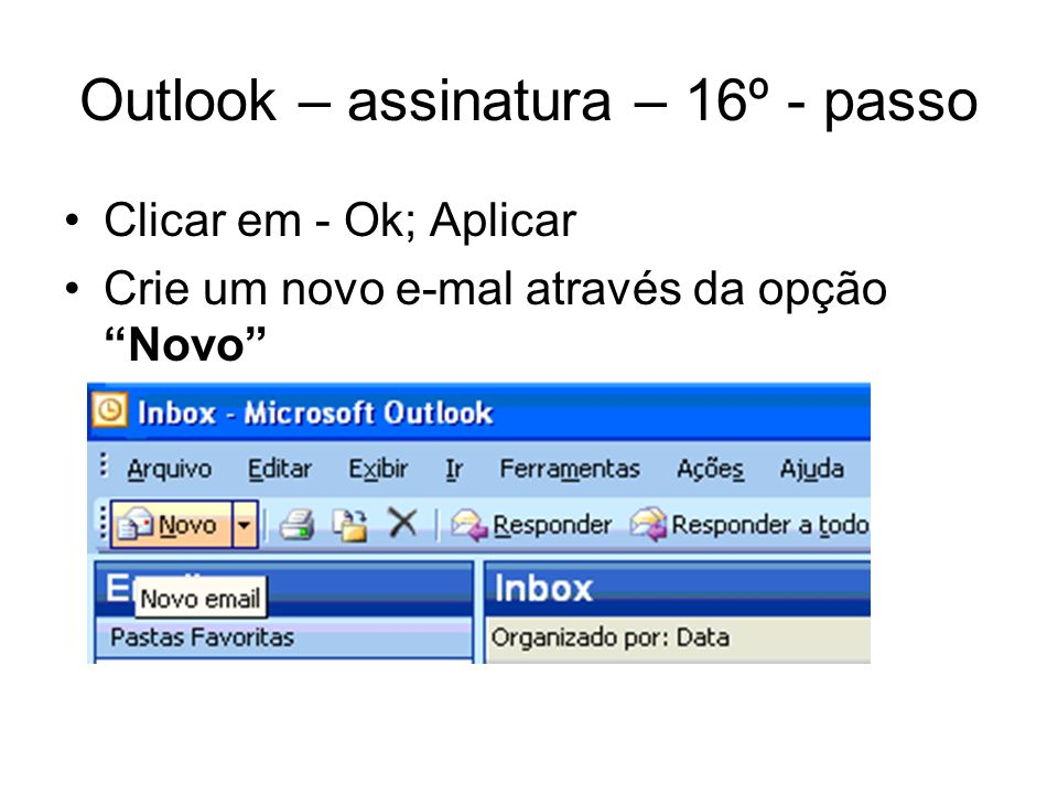 Outlook – assinatura – 16º - passo Clicar em - Ok; Aplicar Crie um novo e-mal através da opção Novo