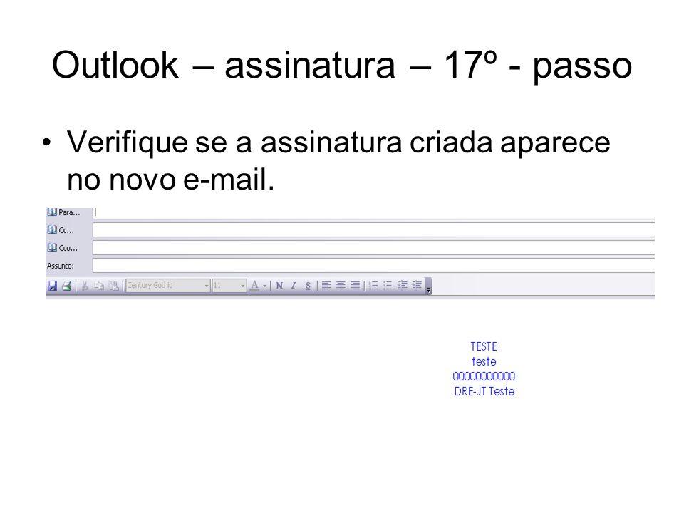 Outlook – assinatura – 17º - passo Verifique se a assinatura criada aparece no novo e-mail.