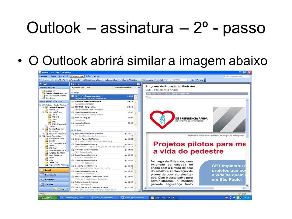 Outlook – assinatura – 2º - passo O Outlook abrirá similar a imagem abaixo