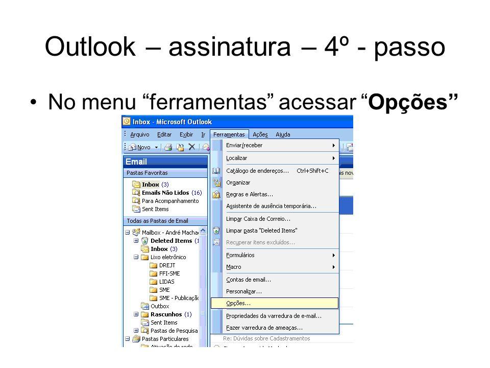 Outlook – assinatura – 4º - passo No menu ferramentas acessar Opções