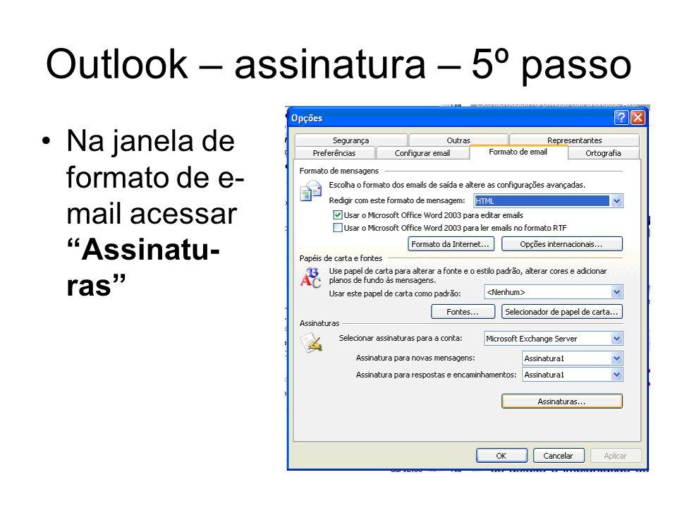 Outlook – assinatura – 5º passo Na janela de formato de e- mail acessar Assinatu- ras