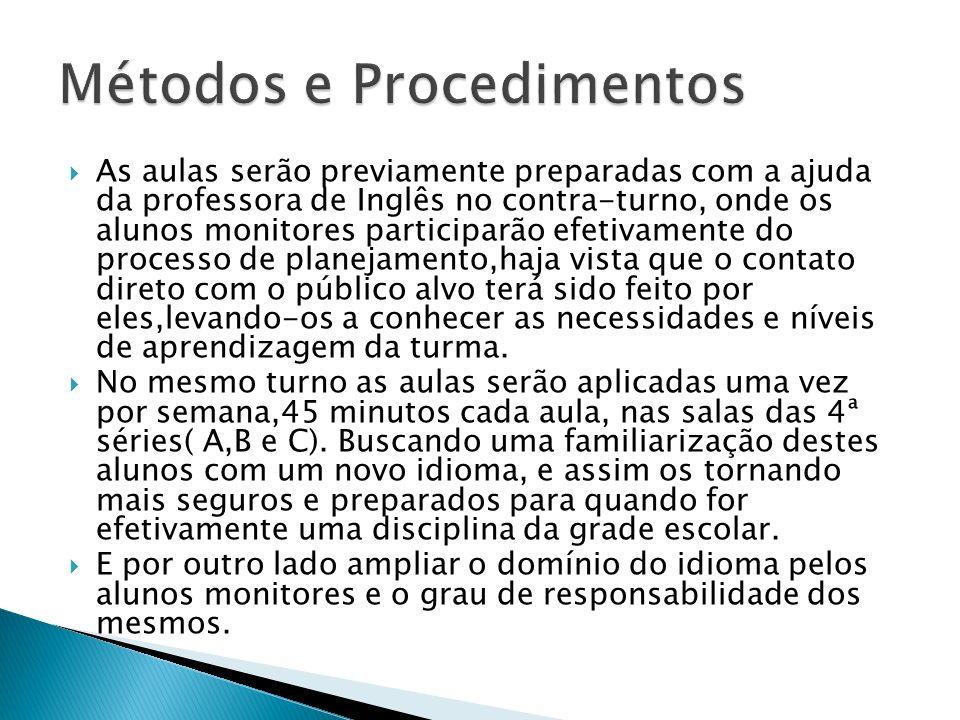 As aulas serão previamente preparadas com a ajuda da professora de Inglês no contra-turno, onde os alunos monitores participarão efetivamente do proce