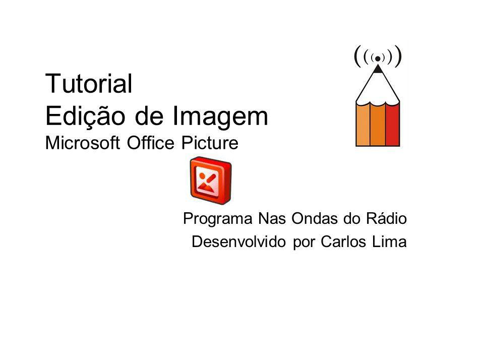 Tutorial Edição de Imagem Microsoft Office Picture Programa Nas Ondas do Rádio Desenvolvido por Carlos Lima