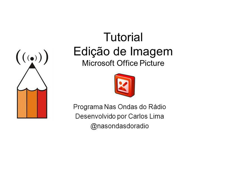 Tutorial Edição de Imagem Microsoft Office Picture Programa Nas Ondas do Rádio Desenvolvido por Carlos Lima @nasondasdoradio