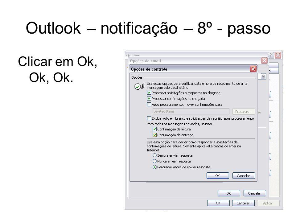 Outlook – notificação – 8º - passo Clicar em Ok, Ok, Ok.
