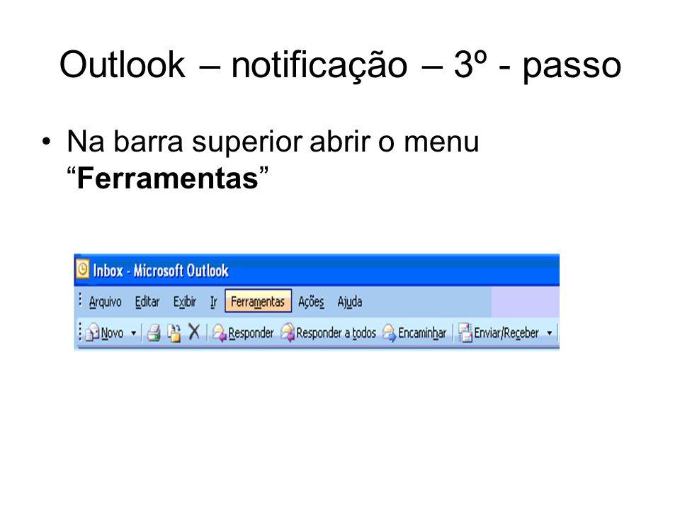 Outlook – notificação – 4º - passo No menu ferramentas acessar Opções