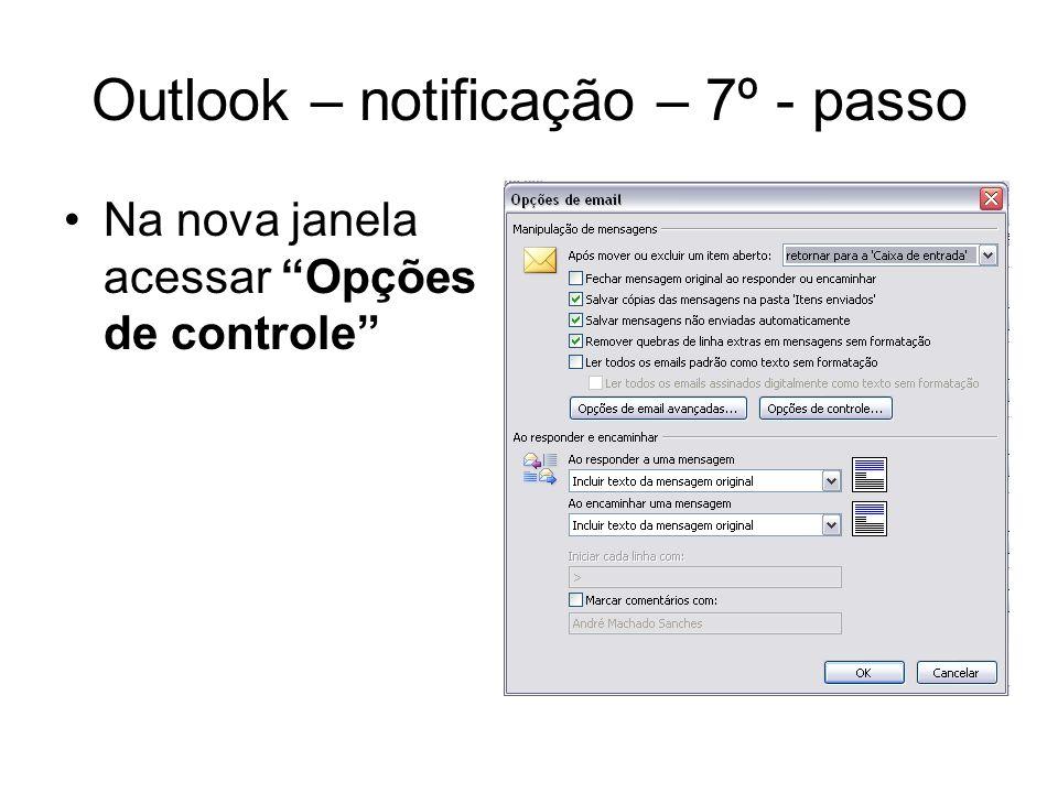 Outlook – notificação – 7º - passo Na nova janela habilitar confirmação de leitura e/ou confirmação de entrega, conforme necessidade da unidade