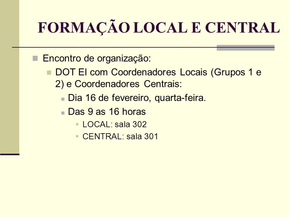 FORMAÇÃO LOCAL E CENTRAL Encontro de organização: DOT EI com Coordenadores Locais (Grupos 1 e 2) e Coordenadores Centrais: Dia 16 de fevereiro, quarta
