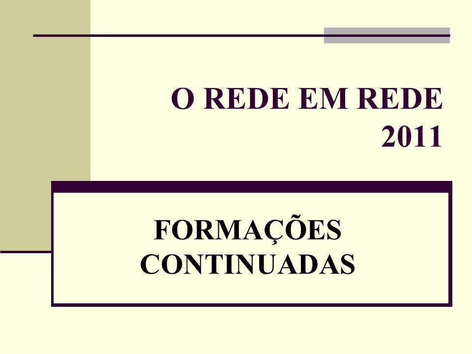 O REDE EM REDE 2011 FORMAÇÕES CONTINUADAS