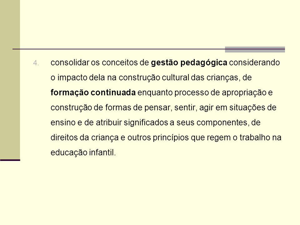 4. consolidar os conceitos de gestão pedagógica considerando o impacto dela na construção cultural das crianças, de formação continuada enquanto proce