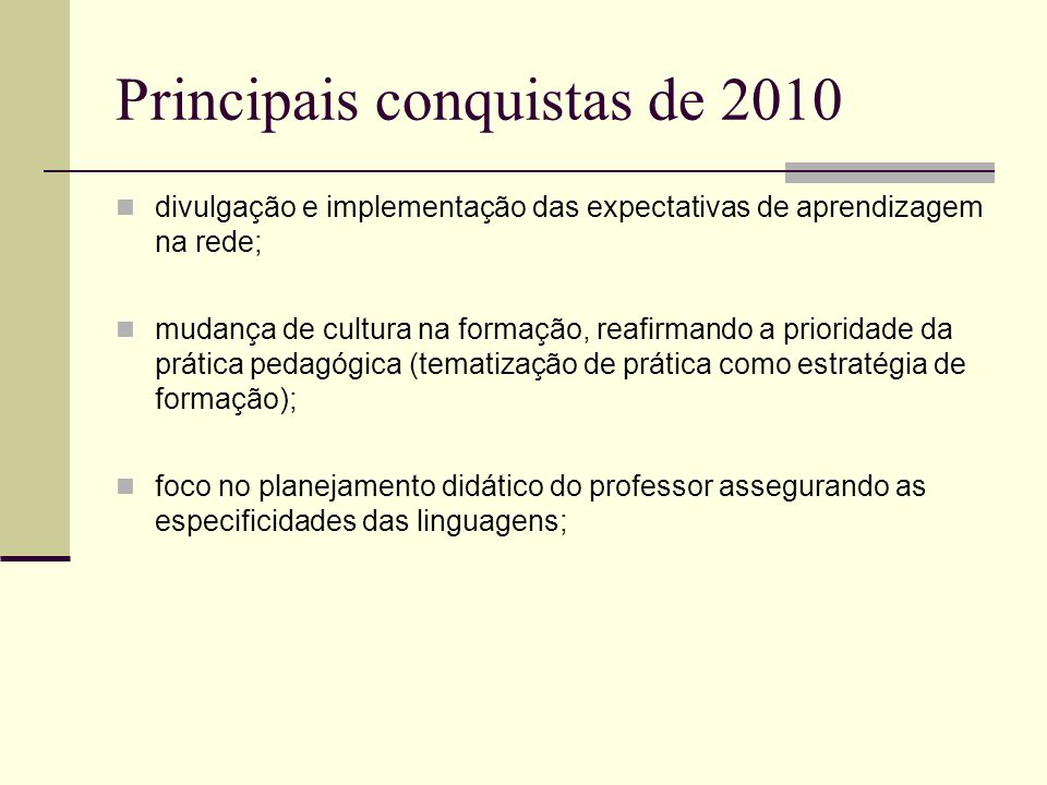 Principais conquistas de 2010 divulgação e implementação das expectativas de aprendizagem na rede; mudança de cultura na formação, reafirmando a prior