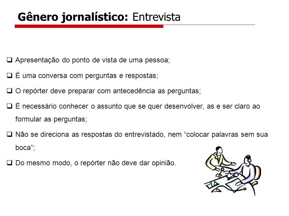Gênero jornalístico: Entrevista Apresentação do ponto de vista de uma pessoa; É uma conversa com perguntas e respostas; O repórter deve preparar com a