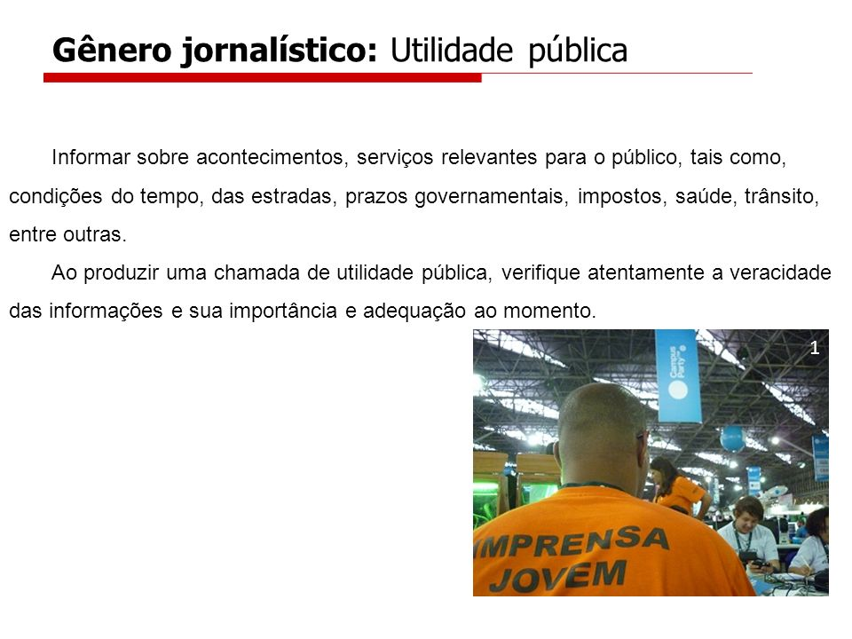 Gênero jornalístico: Utilidade pública Informar sobre acontecimentos, serviços relevantes para o público, tais como, condições do tempo, das estradas,