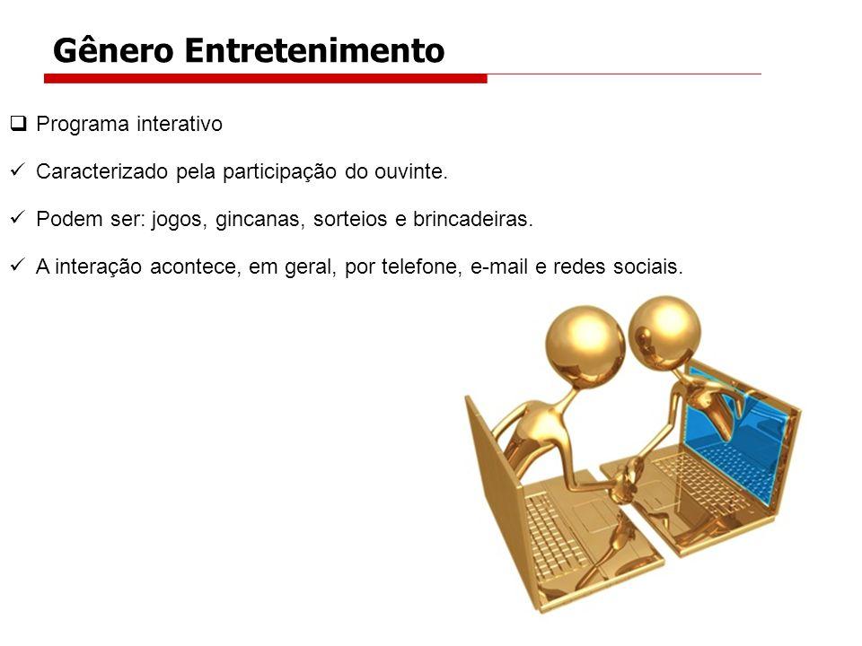 Programa interativo Caracterizado pela participação do ouvinte. Podem ser: jogos, gincanas, sorteios e brincadeiras. A interação acontece, em geral, p