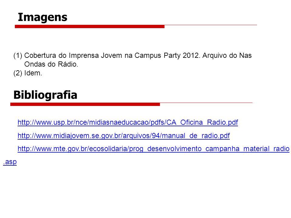 Imagens (1)Cobertura do Imprensa Jovem na Campus Party 2012. Arquivo do Nas Ondas do Rádio. (2)Idem. http://www.usp.br/nce/midiasnaeducacao/pdfs/CA_Of