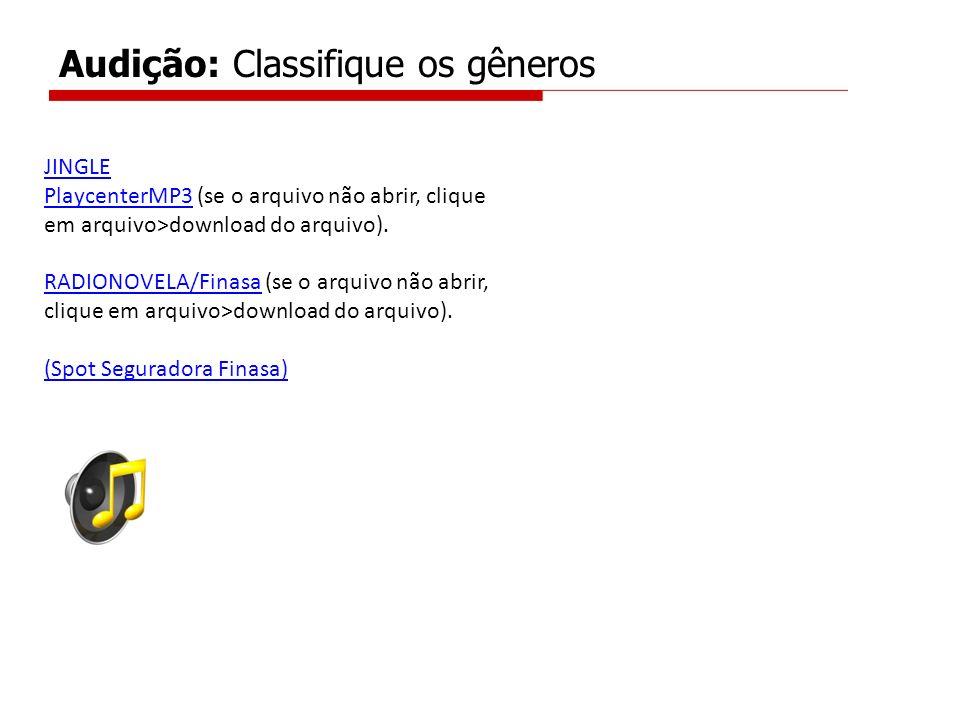 Audição: Classifique os gêneros JINGLE PlaycenterMP3PlaycenterMP3 (se o arquivo não abrir, clique em arquivo>download do arquivo). RADIONOVELA/FinasaR