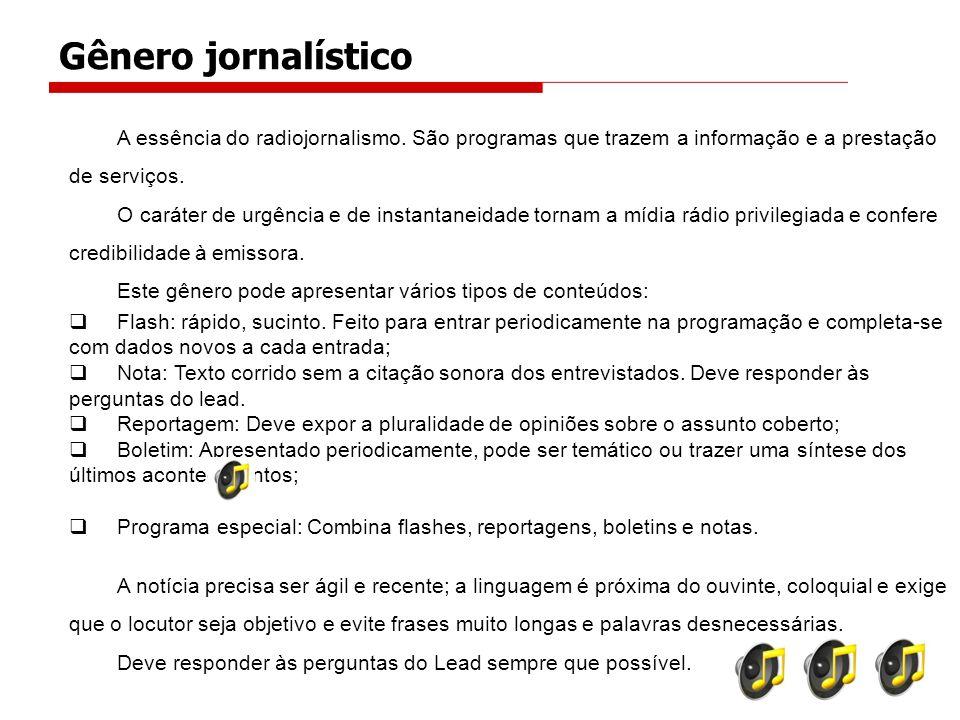 Gênero jornalístico A essência do radiojornalismo. São programas que trazem a informação e a prestação de serviços. O caráter de urgência e de instant