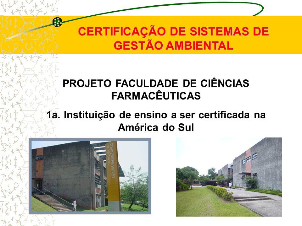 PROJETO FACULDADE DE CIÊNCIAS FARMACÊUTICAS 1a. Instituição de ensino a ser certificada na América do Sul CERTIFICAÇÃO DE SISTEMAS DE GESTÃO AMBIENTAL