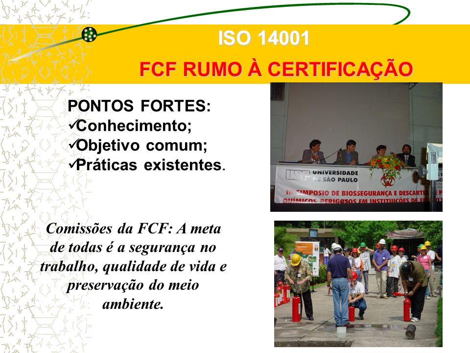 ISO 14001 FCF RUMO À CERTIFICAÇÃO PONTOS FORTES: Conhecimento; Objetivo comum; Práticas existentes. Comissões da FCF: A meta de todas é a segurança no