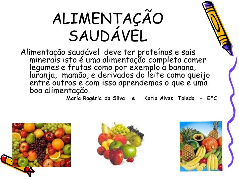 ALIMENTAÇÃO SAUDÁVEL Alimentação saudável deve ter proteínas e sais minerais isto é uma alimentação completa comer legumes e frutas como por exemplo a