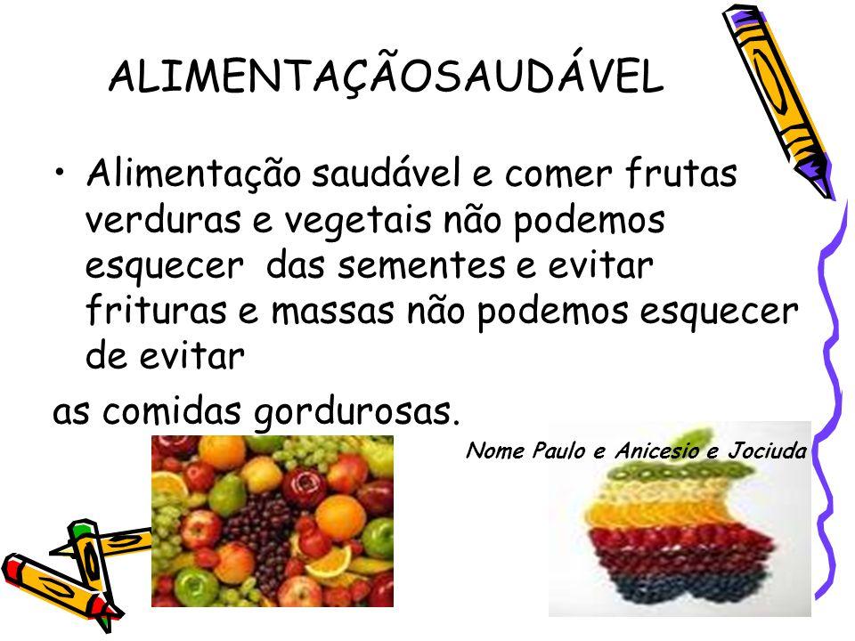 ALIMENTAÇÃOSAUDÁVEL Alimentação saudável e comer frutas verduras e vegetais não podemos esquecer das sementes e evitar frituras e massas não podemos e